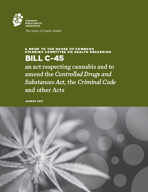 A Brief to the House of Commons Standing Committee on Health Regarding Bill C-45, an act respecting cannabis and to amend the Controlled Drugs and Substances Act, the Criminal Code and other Acts+