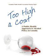 Too High a Cost: A Public Health Approach to Alcohol Policy in Canada